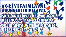 Migrants on Hunger Strike at the Laval Immigration Detention Centre: Act Now in Solidarity / Migrant(e)s en grève de la faim au Centre de prévention de l'immigration de Laval : Agissez maintenant en solidarité
